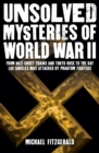 Unsolved Mysteries of World War II : From the Nazi Ghost Train and 'Tokyo Rose' to the day Los Angeles was attacked by Phantom Fighters - eBook