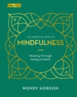 The Essential Book of Mindfulness : Healing Through Being Present - Book