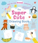 The Super Cute Drawing Book : Step-by-step kawaii creatures! - Book