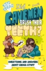 Did Cavemen Brush Their Teeth? : Questions and Answers About Gross Stuff - Book