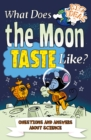 What Does the Moon Taste Like? : Questions and Answers About Science - Book