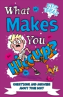 What Makes You Hiccup? : Questions and Answers About the Human Body - Book