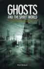 Ghosts and the Spirit World : True cases of hauntings and visitations from the earliest records to the present day - Book