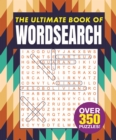 The Ultimate Book of Wordsearch : Over 350 Puzzles! - Book
