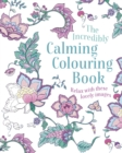 The Incredibly Calming Colouring Book : Relax with these Lovely Images - Book