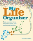 My Life Organizer : Take Control for a Happier, Tidier and More Fulfilled Life - Book