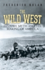 The Wild West : History, myth & the making of America - Book
