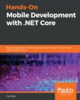 Hands-On Mobile Development with .NET Core : Build cross-platform mobile applications with Xamarin, Visual Studio 2019, and .NET Core 3 - eBook