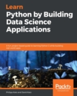 Learn Python by Building Data Science Applications : A fun, project-based guide to learning Python 3 while building real-world apps - eBook