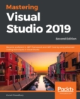 Mastering Visual Studio 2019 : Become proficient in .NET Framework and .NET Core by using advanced coding techniques in Visual Studio, 2nd Edition - eBook
