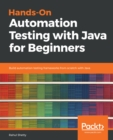Hands-On Automation Testing with Java for Beginners : Build automation testing frameworks from scratch with Java - eBook