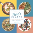 Pixie's Plates : 70 Plant-rich Recipes from Pixie Turner - Book