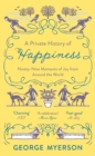 A Private History of Happiness : 99 Moments of Joy From Around the World - Book