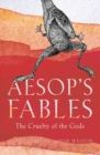 Aesop's Fables : The Cruelty of the Gods - Book