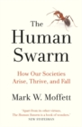 The Human Swarm : How Our Societies Arise, Thrive, and Fall - Book