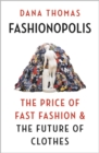 Fashionopolis : The Price of Fast Fashion - and the Future of Clothes - Book