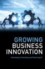 Growing Business Innovation : Developing, Promoting and Protecting IP - Book