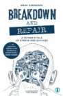 Breakdown and Repair : A Father's Tale of Stress and Success - eBook
