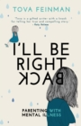 I'll Be Right Back : Parenting with Mental Illness - Book
