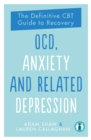 OCD, Anxiety and Related Depression : The Definitive CBT Guide to Recovery 2 - Book