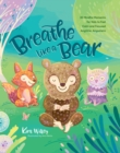 Breathe Like a Bear : 30 Mindful Moments for Kids to Feel Calm and Focused Anytime, Anywhere - Book