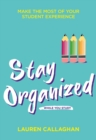 Stay Organized While You Study : Make the most of your student experience - Book