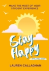 Stay Happy While You Study : Make the most of your student experience - Book