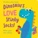 Dinosaurs LOVE Stinky Socks! - Book