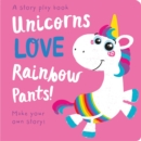 Unicorns LOVE Rainbow Pants! - Lift the Flap - Book
