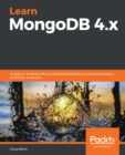 Learn MongoDB 4.x : A guide to understanding MongoDB development and administration for NoSQL developers - eBook