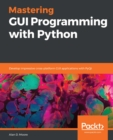 Mastering GUI Programming with Python : Develop impressive cross-platform GUI applications with PyQt - eBook