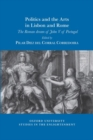 Politics and the Arts in Lisbon and Rome : The Roman dream of John V of Portugal - Book