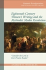 Eighteenth-Century Women's Writing and the Methodist Media Revolution : 'Consider the Lord as Ever Present Reader' - Book