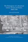 The emergence of a theatrical science of man in France, 1660-1740 - Book