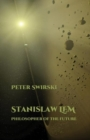 Stanislaw Lem: Philosopher of the Future - Book