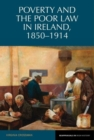 Poverty and the Poor Law in Ireland, 1850-1914 - Book