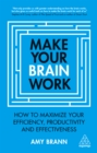Make Your Brain Work : How to Maximize Your Efficiency, Productivity and Effectiveness - eBook