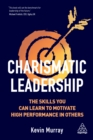 Charismatic Leadership : The skills you can learn to motivate high performance in others - eBook