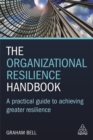 The Organizational Resilience Handbook : A Practical Guide to Achieving Greater Resilience - Book