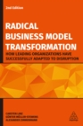 Radical Business Model Transformation : How Leading Organizations Have Successfully Adapted to Disruption - eBook