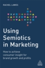 Using Semiotics in Marketing : How to achieve consumer insight for brand growth and profits - Book