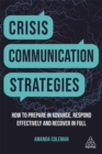 Crisis Communication Strategies : How to Prepare in Advance, Respond Effectively and Recover in Full - Book