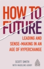 How to Future : Leading and Sense-Making in an Age of Hyperchange - Book
