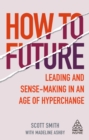 How to Future : Leading and Sense-making in an Age of Hyperchange - eBook