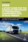 A Study Guide for the Operator Certificate of Professional Competence (CPC) in Road Freight 2020 : A Complete Self-Study Course for OCR and CILT Examinations - eBook