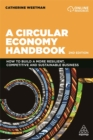 A Circular Economy Handbook : How to Build a More Resilient, Competitive and Sustainable Business - Book