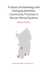 Funerary Archaeology and Changing Identities: Community Practices in Roman-Period Sardinia - eBook