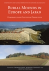 Burial Mounds in Europe and Japan : Comparative and Contextual Perspectives - Book