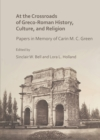 At the Crossroads of Greco-Roman History, Culture, and Religion : Papers in Memory of Carin M. C. Green - Book