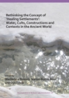 Rethinking the Concept of 'Healing Settlements': Water, Cults, Constructions and Contexts in the Ancient World - eBook